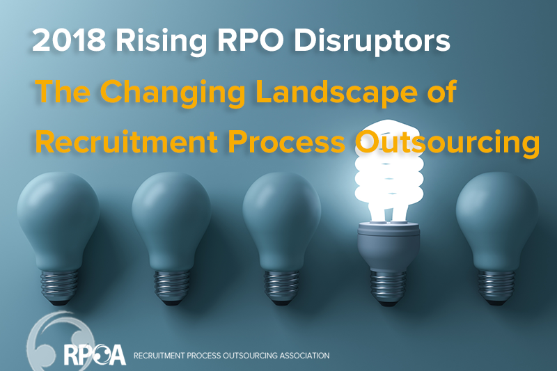 2018 Rising RPO Disruptors: The Changing Landscape of Recruitment Process Outsourcing