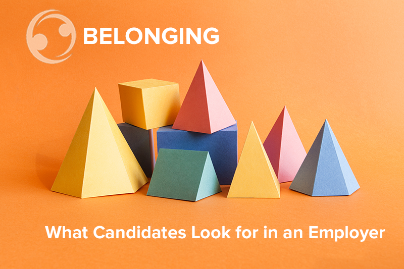 Belonging: What Candidates Look for in an Employer