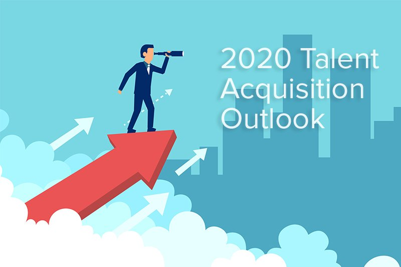 Talent Acquisition Outlook for 2020: What You Should Know