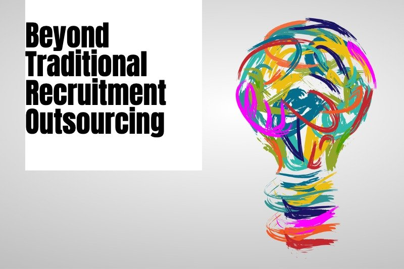 RPO Re-Imagined: Beyond Traditional Recruitment Outsourcing